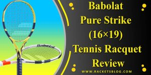 Babolat Pure Strike (16×19) Tennis Racquet Review