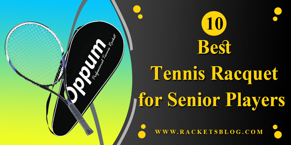 Best Tennis Racquet for Senior Players