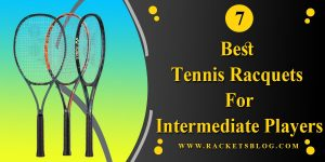 7 Best Tennis Racquets For Intermediate Players